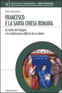 Libro Francesco e la Santa Chiesa Romana. La scelta del Vangelo e la codificazione difficile di un ideale Felice Accrocca