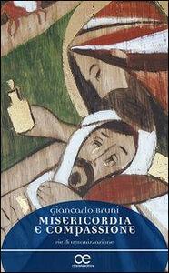 Foto Cover di Misericordia e compassione. Vie di umanizzazione, Libro di Giancarlo Bruni, edito da Cittadella