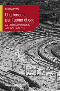 Libro Una bussola per l'uomo di oggi. La Costituzione italiana alla luce della crisi Matteo Prodi
