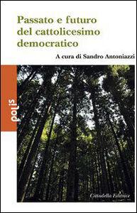 Libro Passato e futuro del cattolicesimo democratico