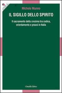 Libro Il Sigillo dello Spirito. Il sacramento della cresima tra codice, orientamenti e prassi in Italia Michele Munno