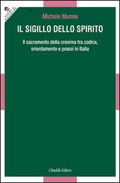 Il Sigillo dello Spirito. Il sacramento della cresima tra codice, orientamenti e prassi in Italia