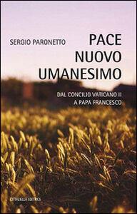Pace nuovo umanesimo. Dal Concilio Vaticano II a papa Francesco
