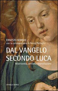 Libro Dal Vangelo secondo Luca. Misericordia, perdono, riconciliazione Ernesto Borghi