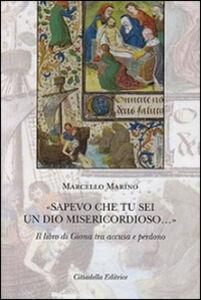 Libro «Sapevo che tu sei un Dio misericordioso...». Il libro di Giona tra accusa e perdono Marcello Marino