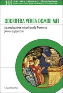 Libro Odorifera verba domini mei. La predicazione minoritica da Francesco fino ai cappuccini
