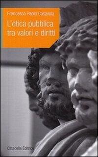 L' etica pubblica tra valori e diritti
