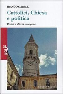 Foto Cover di Cattolici, Chiesa e politica. Dentro e oltre le emergenze, Libro di Franco Garelli, edito da Cittadella