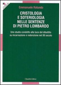Libro Cristologia e soteriologia nelle sentenze di Pietro Lombardo. Uno studio condotto alla luce del dibattito su incarnazione e redenzione nel XII secolo Emmanuele Rotundo