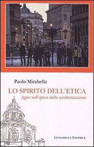 Foto Cover di Lo spirito dell'etica. Agire nell'epoca della secolarizzazione, Libro di Paolo Mirabella, edito da Cittadella