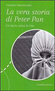Foto Cover di La vera storia di Peter Pan. Un bacio salva la vita, Libro di  edito da Cittadella