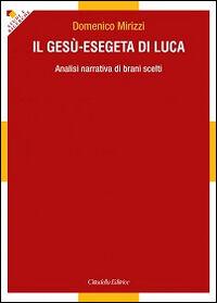 Il Gesù-esegeta di Luca. Analisi narrativa di brani scelti