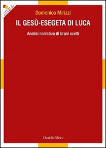 Libro Il Gesù-esegeta di Luca. Analisi narrativa di brani scelti Domenico Mirizzi