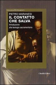 Libro Il contatto che salva. Introduzione alla teologia sacramentaria Pietro Maranesi