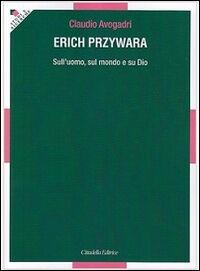 Erich Przywara. Sull'uomo, sul mondo e su Dio