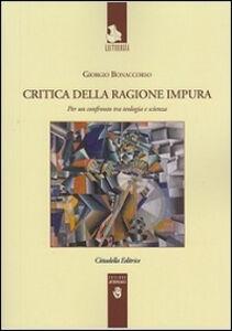 Libro Critica della ragione impura. Per un confronto tra teologia e scienza Giorgio Bonaccorso