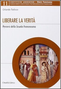 Foto Cover di Liberare la verità. Percorsi della Scuola Francescana, Libro di Orlando Todisco, edito da Cittadella