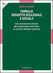 Famiglia soggetto ecclesiale e sociale. Dal cambiamento culturale alla trasformazione dell'uomo: un percorso teologico-pastorale