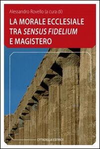 Libro La morale ecclesiale tra «sensum fidelium» e Magistero
