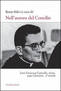Foto Cover di Nell'aurora del Concilio. Loris Francesco Capovilla, Assisi, papa Giovanni... il mondo, Libro di  edito da Cittadella