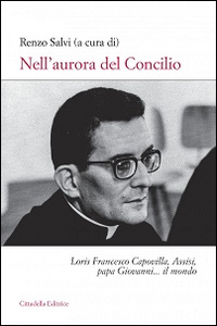 Libro Nell'aurora del Concilio. Loris Francesco Capovilla, Assisi, papa Giovanni... il mondo