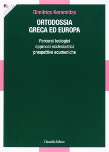 Libro Ortodossia greca ed europea. Percorsi teologici, approcci ecclesiastici, prospettive ecumeniche Dimitrios Keramidas
