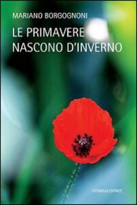 Le primavere nascono d'inverno - Mariano Borgognoni - copertina