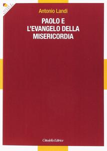 Libro Paolo e l'evangelo della misericordia Antonio Landi