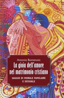 La gioia dell'amore nel matrimonio cristiano. Saggio di morale familiare e sessuale - Antonio Bomenuto - copertina