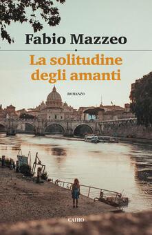 La solitudine degli amanti - Fabio Mazzeo - ebook