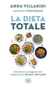 Libro La dieta totale. Difendere e proteggere tutto l'organismo in 16 passi e 80 ricette Anna Villarini