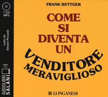 Come si diventa un venditore meraviglioso letto da Silvano Piccardi. Audiolibro. CD Audio formato MP3.pdf