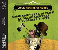 Come smettere di farsi le seghe mentali e godersi la vita letto da Marco Mete. Audiolibro. CD Audio formato MP3.pdf