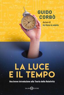 La luce e il tempo. Una breve introduzione alla teoria della relatività - Guido Corbò - copertina