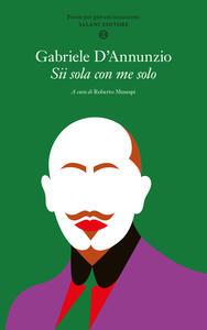 Libro Sii sola con me solo. Poesie per giovani innamorati Gabriele D'Annunzio