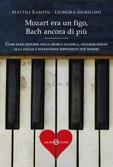 Criticalwinenotav.it Mozart era un figo, Bach ancora di più. Come farsi sedurre dalla musica classica, innamorarsene alla follia e diventarne dipendenti per sempre Image