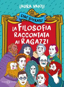 Ciao Socrate! La filosofia raccontata ai bambini - Laura Vaioli - copertina