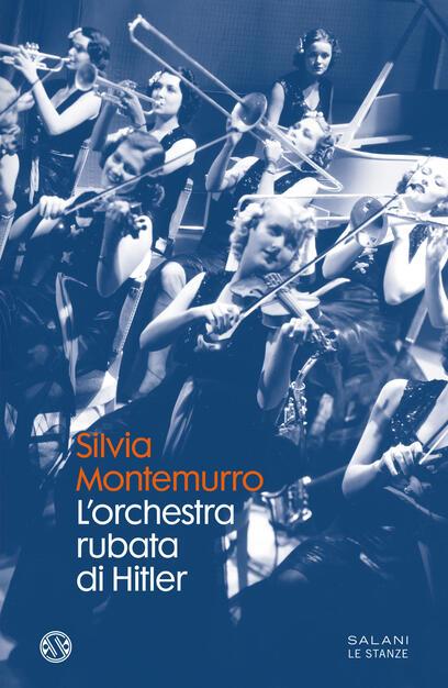 L' orchestra rubata di Hitler - Silvia Montemurro - Libro - Salani - Le  stanze | IBS