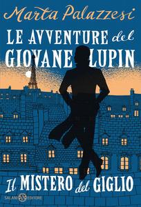 Libro Il mistero del giglio. Le avventure del giovane Lupin Marta Palazzesi