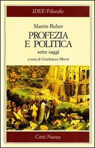 Libro Profezia e politica. Sette saggi Martin Buber