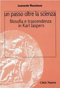 Libro Un passo oltre la scienza. Filosofia e trascendenza in Karl Jaspers Leonardo Messinese
