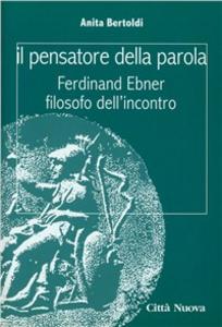 Libro Il pensatore della parola. Ferdinand Ebner filosofo dell'incontro Anita Bertoldi