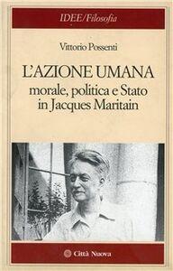 L' azione umana. Morale, politica e Stato in Jacques Maritain