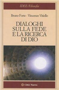 Libro Dialoghi sulla fede e la ricerca di Dio Bruno Forte , Vincenzo Vitiello