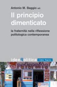 Libro Il principio dimenticato. La fraternità nella riflessione politologica contemporanea