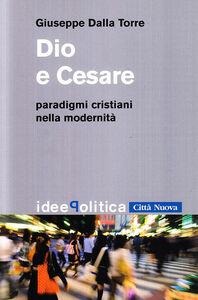 Libro Dio e Cesare. Paradigmi cristiani nella modernità Giuseppe Dalla Torre