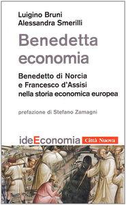 Libro Benedetta economia. Benedetto di Norcia e Francesco d'Assisi nella storia economica europea Luigino Bruni , Alessandra Smerilli
