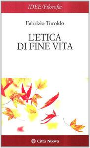 Libro L' etica di fine vita Fabrizio Turoldo