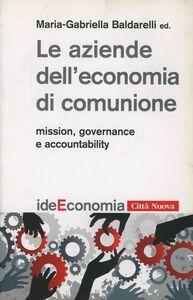 Libro Le aziende dell'economia di comunione. Mission, governance e accountability M. Gabriella Baldarelli