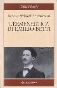 Foto Cover di L' ermeneutica di Emilio Betti, Libro di Ireneus Korzeniowski, edito da Città Nuova